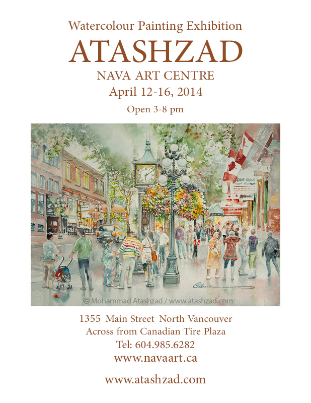 Watercolour Painting Exhibition  Mohammad Reza Atashzad Nava Art Centre April 12 - 16, 2014 — at 1355 Main Street, North Vancouver BC.